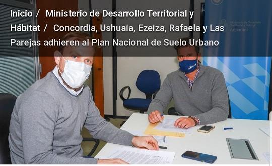 Concordia, Ushuaia, Ezeiza, Rafaela y Las Parejas adhieren al Plan Nacional de Suelo Urbano.